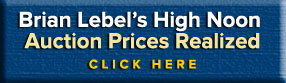 Brian Lebel's High Noon Auction Prices Realized - Click Here
